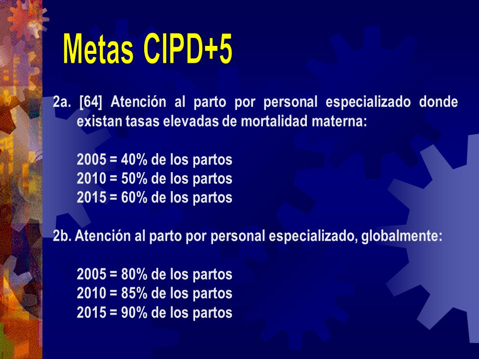 Metas CIPD+5 2a. [64] Atención al parto por personal especializado donde existan tasas elevadas de mortalidad materna: